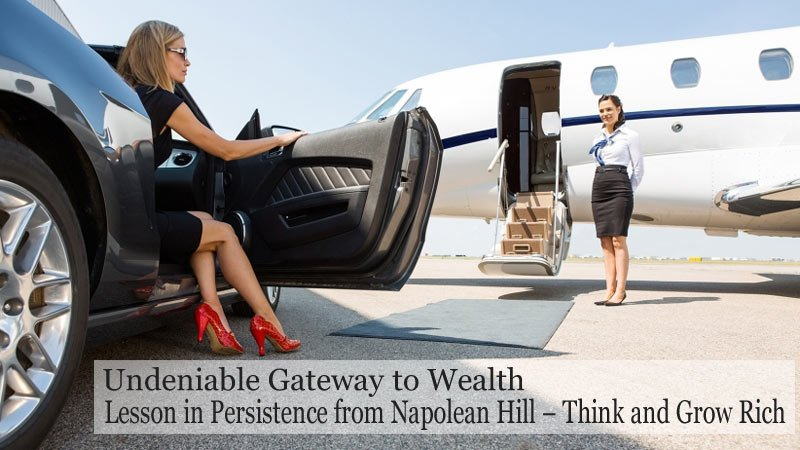 Persistence – the Undeniable Gateway to Wealth ~ Napolean Hill (Think and Grow Rich)
