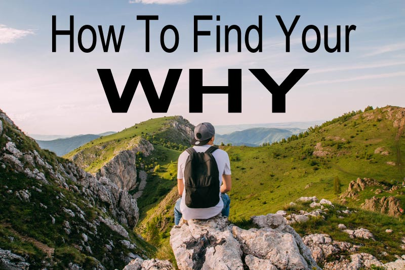 How to Find Your WHY – Your Ultimate Source Of Motivation