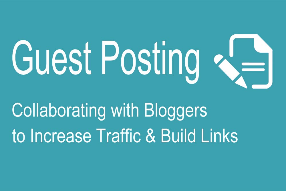 Guest Posting - Collaborating with Bloggers to Increase Traffic & Build Links